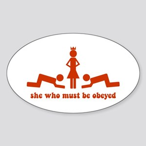 She Who Must Be Obeyed Oval Sticker
