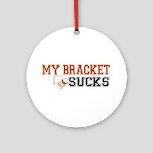 My Bracket Sucks Ornament (Round)