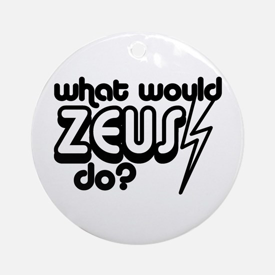 What Would Zeus Do? Ornament (Round)