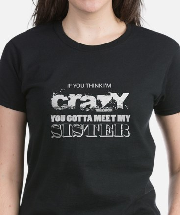 If You Think I'm Crazy You Gotta Meet My S T-Shirt