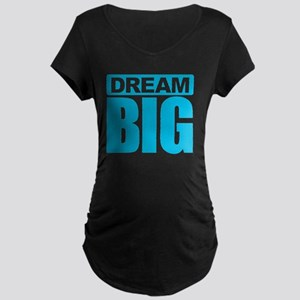 Dream Big - Blue Maternity T-Shirt
