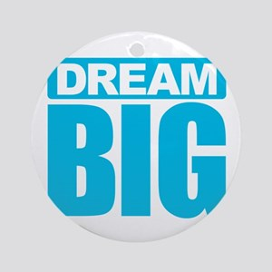 Dream Big - Blue Round Ornament