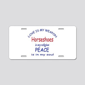 Horseshoes is my Religion Aluminum License Plate