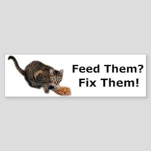 Feed Them? Fix Them! Bumper Sticker