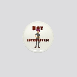 Not Interested! Mini Button