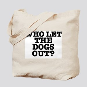 WHO LET THE DOGS OUT Tote Bag