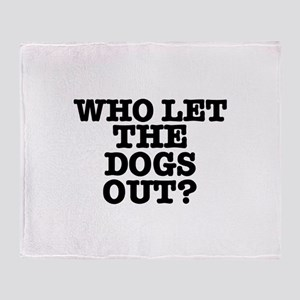 WHO LET THE DOGS OUT Throw Blanket