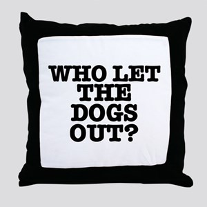 WHO LET THE DOGS OUT Throw Pillow