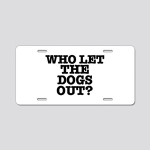 WHO LET THE DOGS OUT Aluminum License Plate