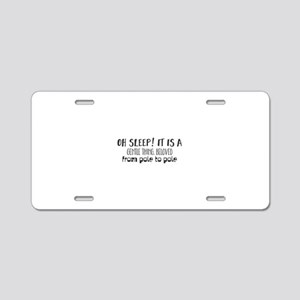 Oh sleep! It is a gentle th Aluminum License Plate