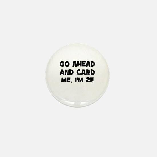Go ahead and card me, I'm 21! Mini Button