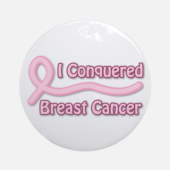 I Conquered Breast Cancer Ornament (Round)