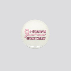 I Conquered Breast Cancer Mini Button