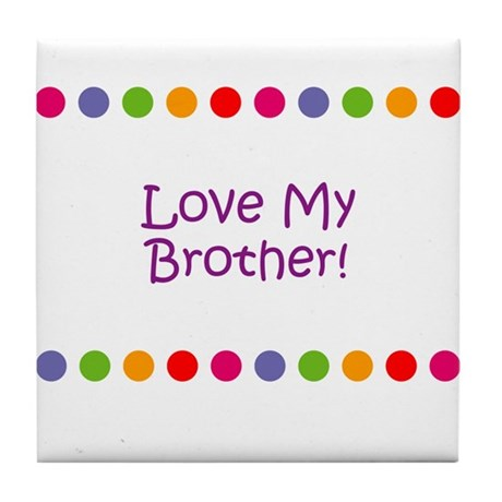 Love My Brother! Tile Coaster