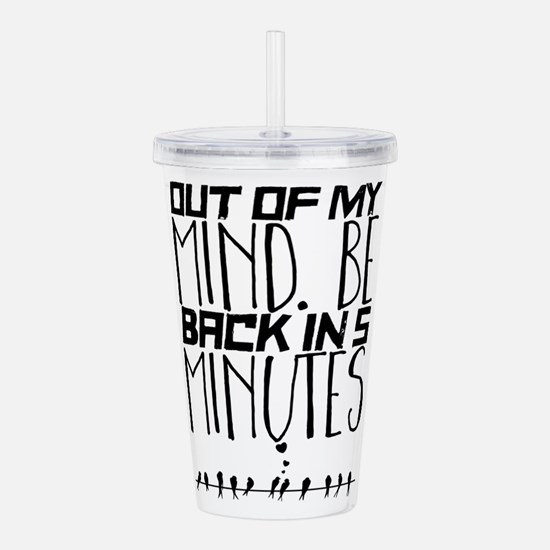 OUT OF MY MIND. BE BAC Acrylic Double-wall Tumbler