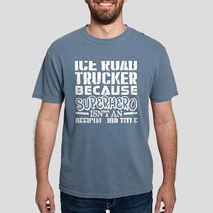 Ice Road Trucker Because Superhero Officia T-Shirt