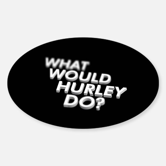 What would Hurley do? Oval Decal