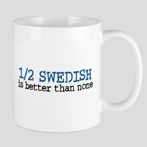 Half Swedish Is Better Than None Mug