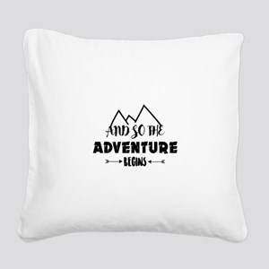 adventure begins Square Canvas Pillow