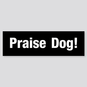 Praise Dog (bumper) Bumper Sticker