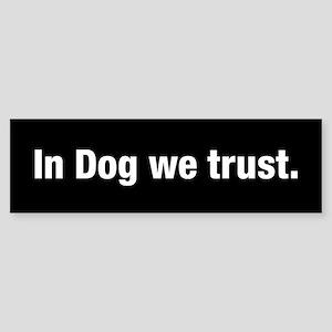 In Dog We Trust Bumper Sticker