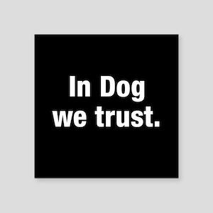 In Dog We Trust Square Sticker