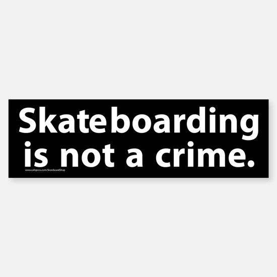 Skateboarding Is Not A Crime Bumper Bumper Bumper Sticker