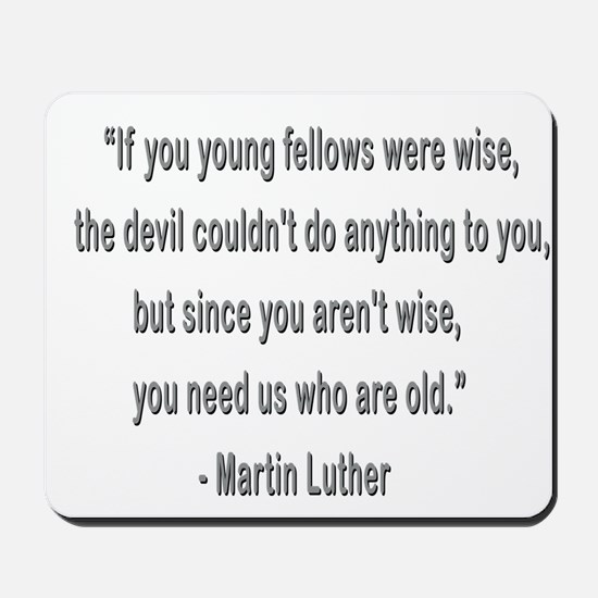 Martin Luther says why old folks are needed. Mouse