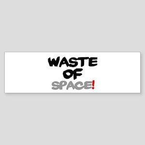 WASTE OF SPACE! Bumper Sticker