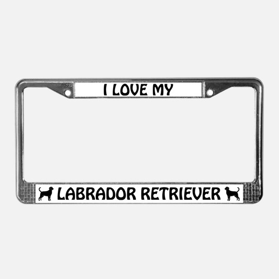 I Love My Labrador Retriever (black) License Frame