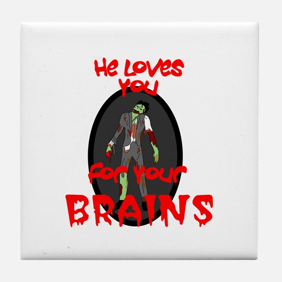 Loves You For Your Brains Tile Coaster