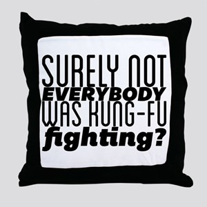 Surely not EVERYBODY was kung-fu figh Throw Pillow