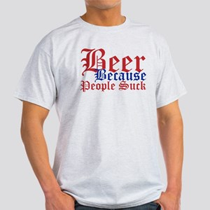 Beer Because People Suck T-Shirt