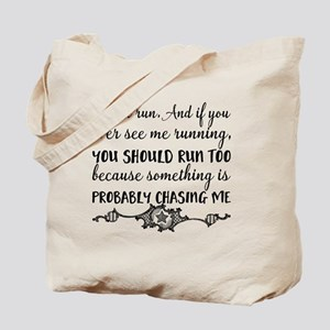 I don't run. And if you ever see me runni Tote Bag