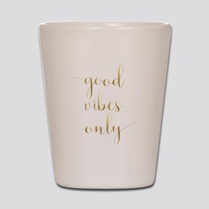 Good Vibes Only Inspirational Quote Shot Glass