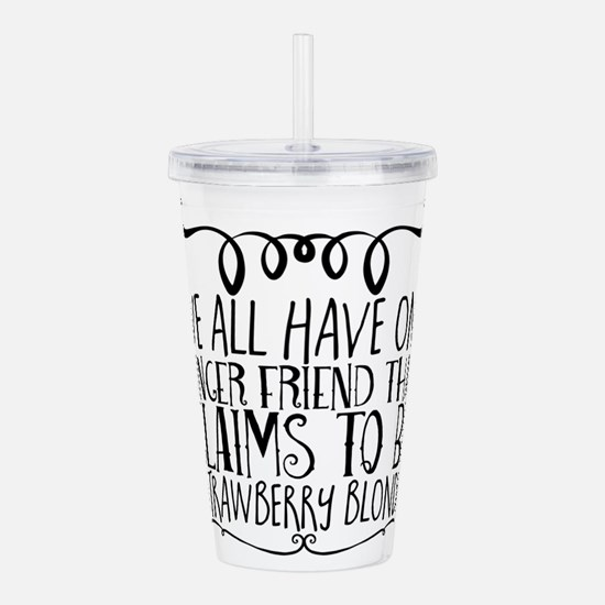 We all have one ginger Acrylic Double-wall Tumbler