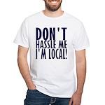 Don't Hassle Me! White T-Shirt