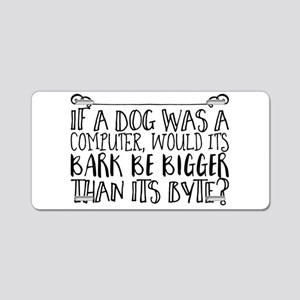 If a dog was a computer, wo Aluminum License Plate