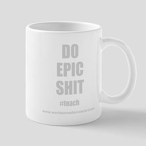 DoEpicShitTeach6- 11 oz Ceramic Mug