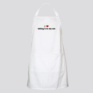 I Love taking it in my ass BBQ Apron