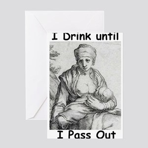 I Drink Until I Pass Out Greeting Card