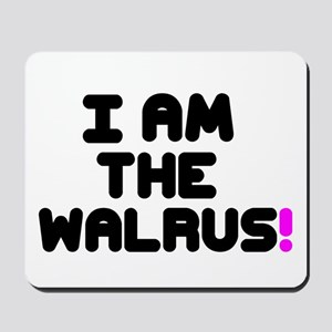 I AM THE WALRUS! Mousepad