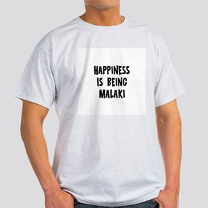Happiness is being Malaki Light T-Shirt