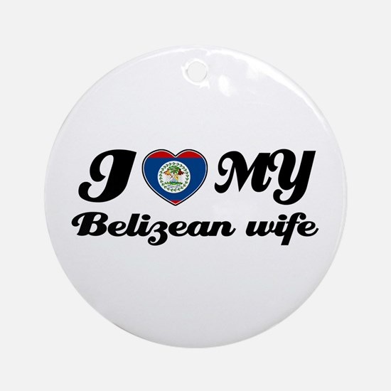 I love my Belizean Wife Ornament (Round)