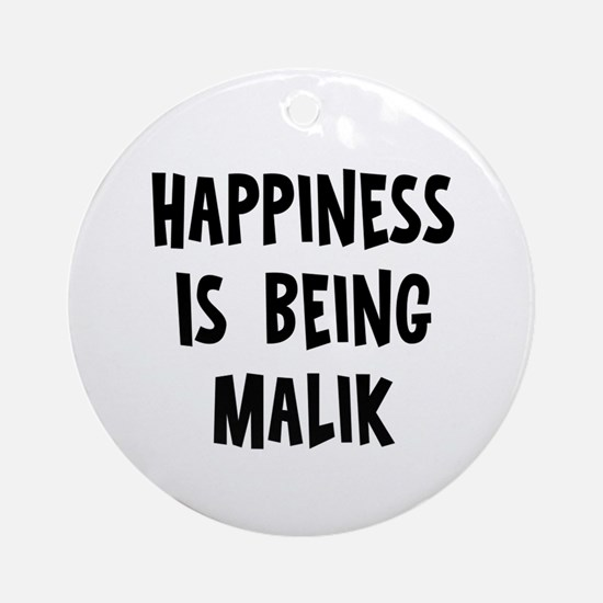 Happiness is being Malik Ornament (Round)