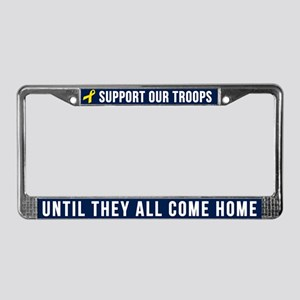 Support Our Troops Until They License Plate Frame