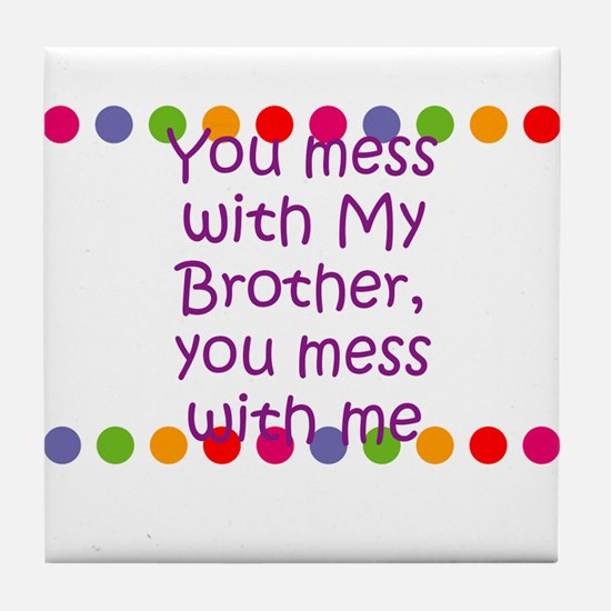 You mess with My Brother, you Tile Coaster
