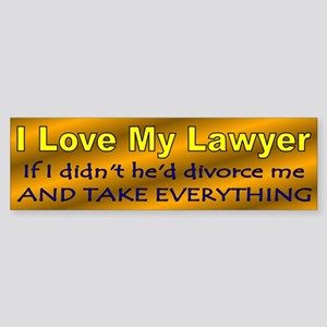 I Love My Lawyer, if I didn't he'd divorse me