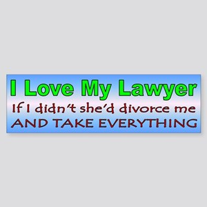 I Love My Lawyer, if I didn't she'd divorse me