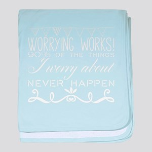 Worrying works! 90% of the things I w baby blanket